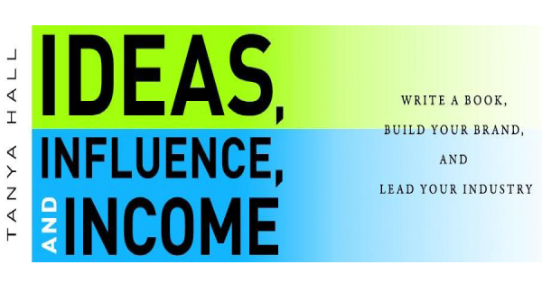 Ideas, Influence, and Income: Write a Book, Build Your Brand, and Lead Your Industry by Tanya Hall Reviews
