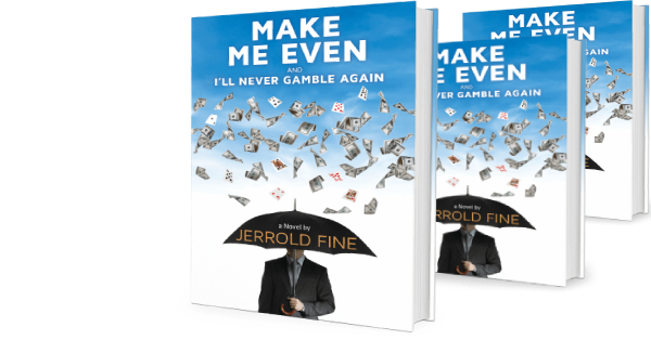Make Me Even and I'll Never Gamble Again: A Novel, Review by Jerrold Fine