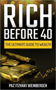 Rich Before 40 The Ultimate Guide to Wealth by Paz Itzhaki Weinberger