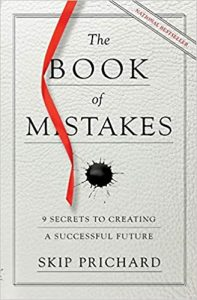 The Book of Mistakes 9 Secrets to Creating a Successful Future by Skip Prichard