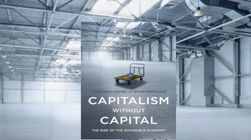 Capitalism Without Capital The Rise of the Intangible Economy summary