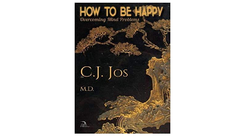 How to Be Happy Overcoming Mind Problems by CJJos