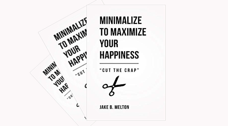Minimalize to Maximize Your Happiness Cut the Crap