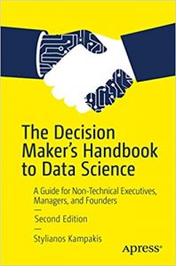 The Decision Maker's Handbook to Data Science A Guide for Non-Technical Executives, Managers, and Founders
