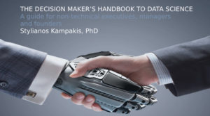The Decision Maker's Handbook to Data Science By Stylianos Kampakis