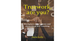 Truework are you Workplace observations and elements of NLP Coaching