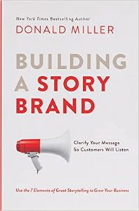 Building a StoryBrand Clarify Your Message So Customers Will Listen by Donald Miller