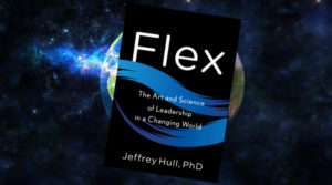 Flex The Art and Science of Leadership in a Changing World by Jeffrey Hull PhD