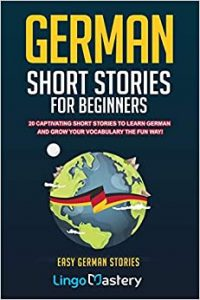 German Short Stories For Beginners 20 Captivating Short Stories To Learn German & Grow Your Vocabulary The Fun Way! (Easy German Stories)