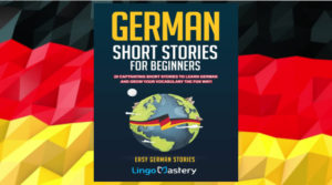 German Short Stories For Beginners (Easy German Stories) by Lingo Mastery