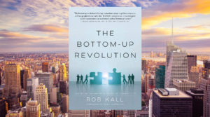 The Bottom-Up Revolution by Rob Kall